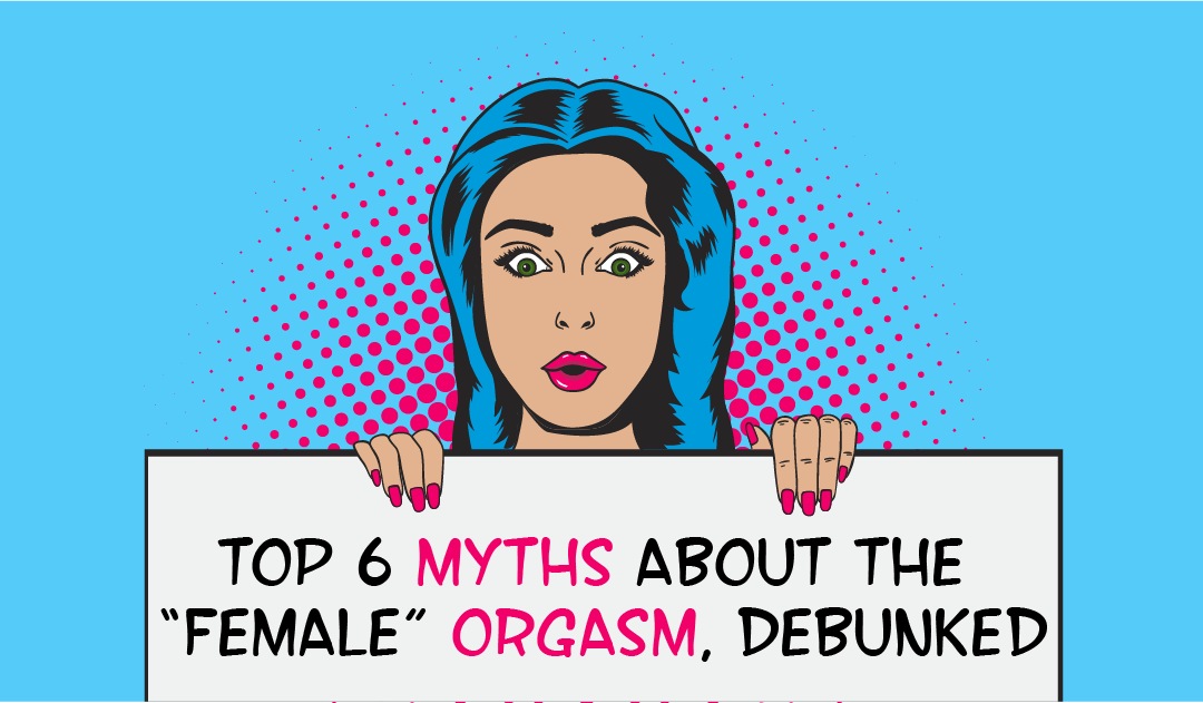 "Top 6 Myths About the ""Female"" Orgasm, Debunked"